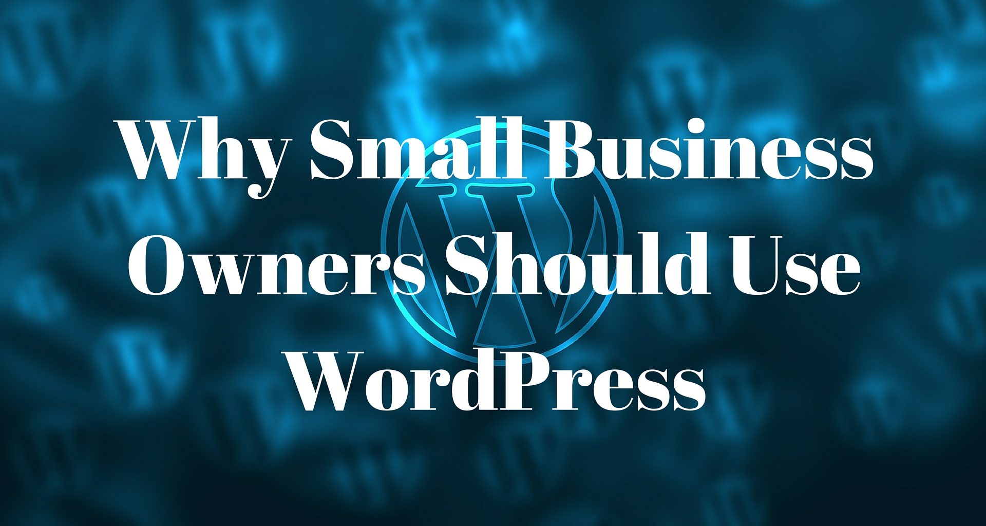 Why-Small-Business-Owners-Should-Use-WordPress