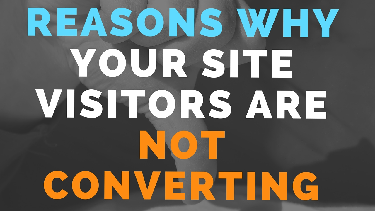 Reasons-Why-Your-Site-Visitors Are Not Converting